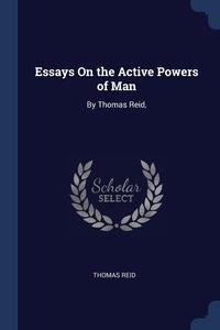 Essays On the Active Powers of Man: By Thomas Reid,, Thomas Reid обложка-превью