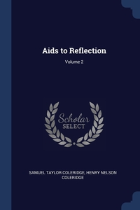 Aids to Reflection; Volume 2, Samuel Taylor Coleridge, Henry Nelson Coleridge обложка-превью
