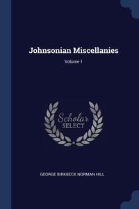Johnsonian Miscellanies; Volume 1, George Birkbeck Norman Hill обложка-превью