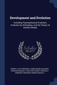 Development and Evolution: Including Psychophysical Evolution, Evolution by Orthoplasy, and the Theory of Genetic Modes, Conwy Lloyd Morgan, James Mark Baldwin, Edward Bagnall Poulton обложка-превью