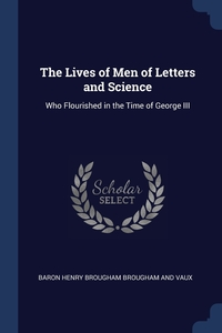 The Lives of Men of Letters and Science: Who Flourished in the Time of George III, Baron Henry Brougham Brougham And Vaux обложка-превью