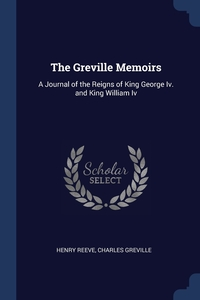 The Greville Memoirs: A Journal of the Reigns of King George Iv. and King William Iv, Henry Reeve, Charles Greville обложка-превью