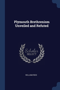 Plymouth Brethrenism Unveiled and Refuted, William Reid обложка-превью