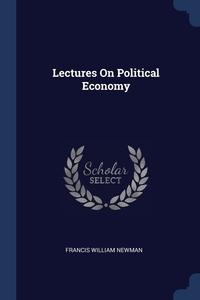 Lectures On Political Economy, Francis William Newman обложка-превью