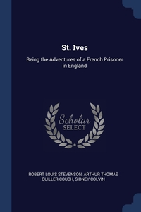 St. Ives: Being the Adventures of a French Prisoner in England, Stevenson Robert Louis, Arthur Thomas Quiller-Couch, Sidney Colvin обложка-превью