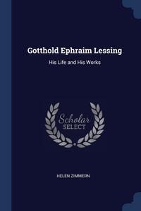 Gotthold Ephraim Lessing: His Life and His Works, Helen Zimmern обложка-превью