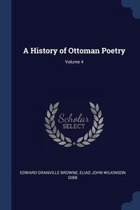 A History of Ottoman Poetry; Volume 4, Edward Granville Browne, Elias John Wilkinson Gibb обложка-превью
