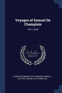 Voyages of Samuel De Champlain: 1611-1618, Charles Pomeroy Otis, Edmund Farwell Slafter, Samuel De Champlain обложка-превью