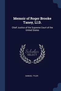 Memoir of Roger Brooke Taney, Ll.D.: Chief Justice of the Supreme Court of the United States, Samuel Tyler обложка-превью