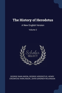 The History of Herodotus: A New English Version; Volume 2, George Rawlinson, George Herodotus, Henry Creswicke Rawlinson обложка-превью