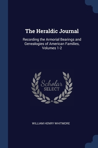 The Heraldic Journal: Recording the Armorial Bearings and Genealogies of American Families, Volumes 1-2, William Henry Whitmore обложка-превью