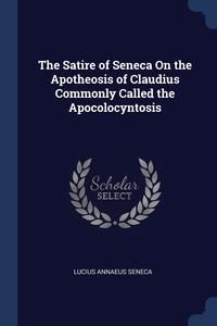 The Satire of Seneca On the Apotheosis of Claudius Commonly Called the Apocolocyntosis, Lucius Annaeus Seneca обложка-превью