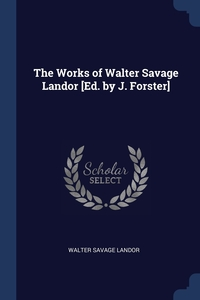 The Works of Walter Savage Landor [Ed. by J. Forster], Walter Savage Landor обложка-превью