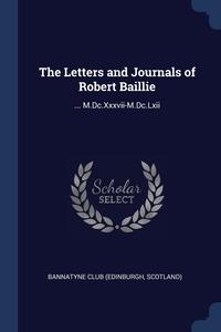 The Letters and Journals of Robert Baillie: ... M.Dc.Xxxvii-M.Dc.Lxii, Scotland) Bannatyne Club (Edinburgh обложка-превью