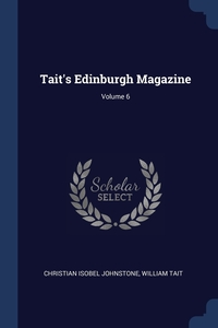 Tait's Edinburgh Magazine; Volume 6, Christian Isobel Johnstone, William Tait обложка-превью