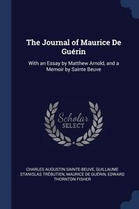 The Journal of Maurice De Guérin: With an Essay by Matthew Arnold, and a Memoir by Sainte Beuve, Charles Augustin Sainte-Beuve, Guillaume Stanislas Trebutien, Maurice de Guerin обложка-превью