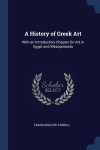 A History of Greek Art: With an Introductory Chapter On Art in Egypt and Mesopotamia, Frank Bigelow Tarbell обложка-превью