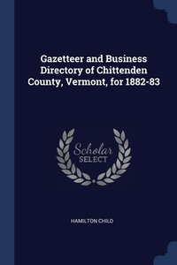 Gazetteer and Business Directory of Chittenden County, Vermont, for 1882-83, Hamilton Child обложка-превью