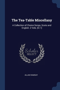 The Tea-Table Miscellany: A Collection of Choice Songs, Scots and English. 2 Vols. [In 1], Allan Ramsay обложка-превью