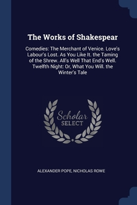 The Works of Shakespear: Comedies: The Merchant of Venice. Love's Labour's Lost. As You Like It. the Taming of the Shrew. All's Well That End's Well. Twelfth Night: Or, What You Will. the Winter's Tale, Alexander Pope, Nicholas Rowe обложка-превью