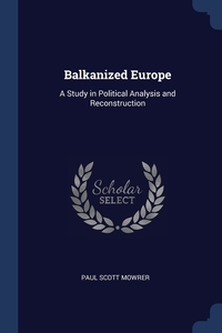 Balkanized Europe: A Study in Political Analysis and Reconstruction, Paul Scott Mowrer обложка-превью