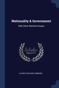 Nationality & Government: With Other Wartime Essays, Alfred Eckhard Zimmern обложка-превью
