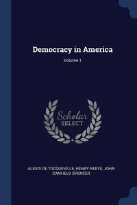 Democracy in America; Volume 1, Alexis De Tocqueville, Henry Reeve, John Canfield Spencer обложка-превью