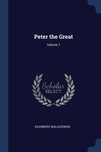 Peter the Great; Volume 1, Kazimierz Waliszewski обложка-превью