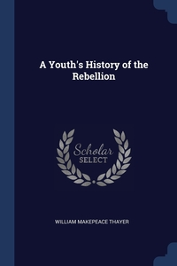A Youth's History of the Rebellion, William Makepeace Thayer обложка-превью