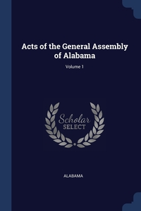 Acts of the General Assembly of Alabama; Volume 1, Alabama обложка-превью