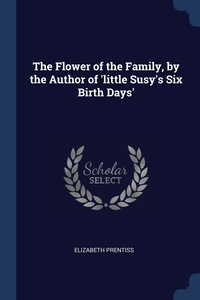 The Flower of the Family, by the Author of 'little Susy's Six Birth Days', Elizabeth Prentiss обложка-превью