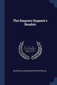 The Empress Eugenie's Boudoir, George William MacArthur Reynolds обложка-превью