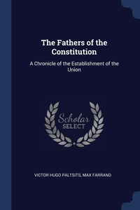 The Fathers of the Constitution: A Chronicle of the Establishment of the Union, Victor Hugo Paltsits, Max Farrand обложка-превью