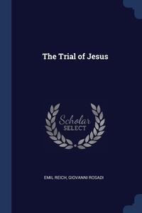 The Trial of Jesus, Emil Reich, Giovanni Rosadi обложка-превью