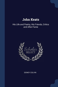 John Keats: His Life and Poetry, His Friends, Critics and After-Fame, Sidney Colvin обложка-превью