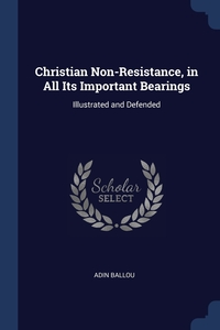 Christian Non-Resistance, in All Its Important Bearings: Illustrated and Defended, Adin Ballou обложка-превью