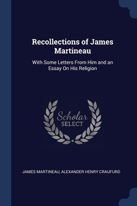 Recollections of James Martineau: With Some Letters From Him and an Essay On His Religion, James Martineau, Alexander Henry Craufurd обложка-превью
