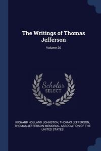 Книга под заказ: «The Writings of Thomas Jefferson; Volume 20»