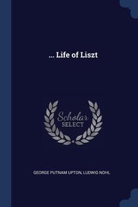 ... Life of Liszt, George Putnam Upton, Ludwig Nohl обложка-превью