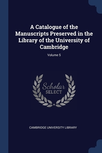 A Catalogue of the Manuscripts Preserved in the Library of the University of Cambridge; Volume 5, Cambridge University Library обложка-превью