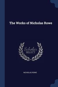 The Works of Nicholas Rowe, Nicholas Rowe обложка-превью