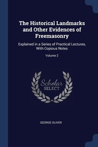 The Historical Landmarks and Other Evidences of Freemasonry: Explained in a Series of Practical Lectures, With Copious Notes; Volume 2, George Oliver обложка-превью