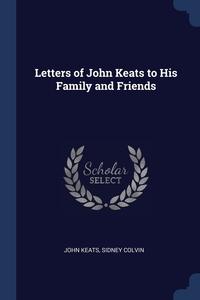 Letters of John Keats to His Family and Friends, John Keats, Sidney Colvin обложка-превью