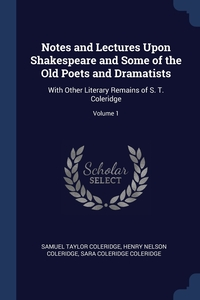Notes and Lectures Upon Shakespeare and Some of the Old Poets and Dramatists: With Other Literary Remains of S. T. Coleridge; Volume 1, Samuel Taylor Coleridge, Henry Nelson Coleridge, Sara Coleridge Coleridge обложка-превью