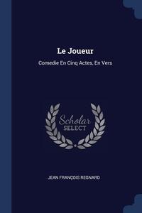 Le Joueur: Comedie En Cinq Actes, En Vers, Jean Francois Regnard обложка-превью
