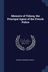 Memoirs of Vidocq, the Principal Agent of the French Police, Eugene Francois Vidocq обложка-превью