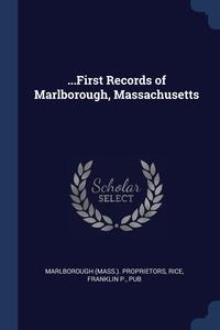 ...First Records of Marlborough, Massachusetts, Marlborough Proprietors, Franklin P. Rice обложка-превью