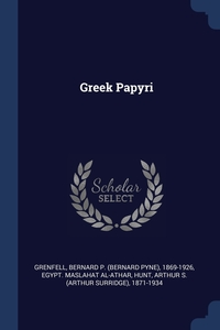 Greek Papyri, Bernard P. 1869-1926 Grenfell, Egypt. Maslahat al-Athar, Arthur S. 1871-1934 Hunt обложка-превью