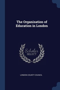 The Organisation of Education in London, London County Council обложка-превью