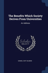 The Benefits Which Society Derives From Universities: An Address, Daniel Coit Gilman обложка-превью